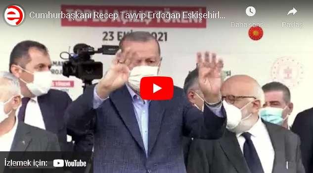 Cumhurbaşkanı Recep Tayyip Erdoğan Eskişehirlilerle Buluştu