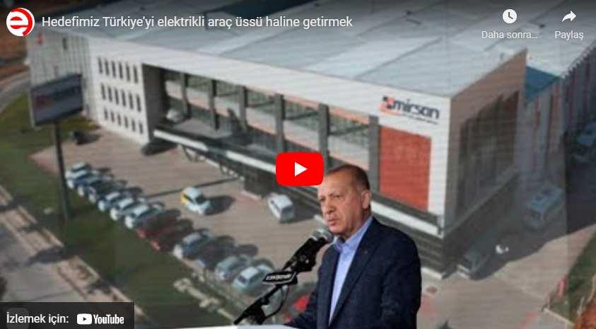Hedefimiz Türkiye'yi elektrikli araç üssü haline getirmek